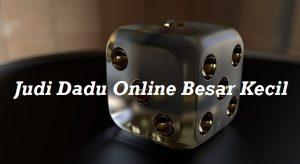Judi Dadu Online Besar Kecil