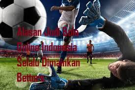 Alasan Judi Bola Online Indonesia Selalu Dimainkan Bettors