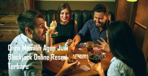 Cara Memilih Agen Judi Blackjack Online Resmi Terbaru