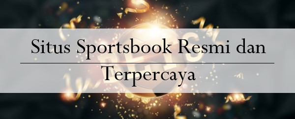 Situs Sportsbook Resmi dan Terpercaya