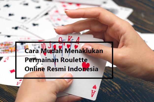 Cara Mudah Menaklukan Permainan Roulette Online Resmi Indonesia