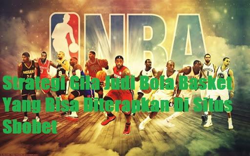 Strategi Gila Judi Bola Basket